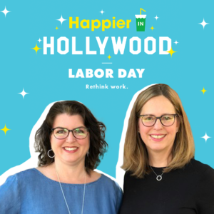 Episode 68: My Work Is Not My Worth — A Happier Labor Day Episode